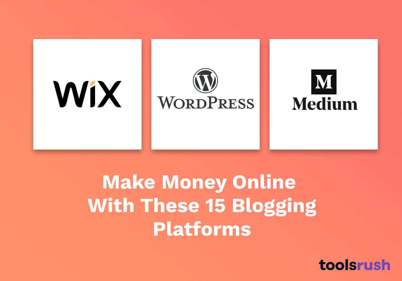 15 Best Free and Paid Blogging Platforms To Make Money Online 1